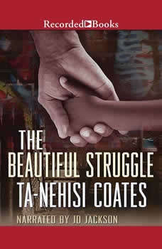 The Beautiful Struggle: A Father, Two Sons, and an Unlikely Road to Manhood, Ta-Nehisi Coates