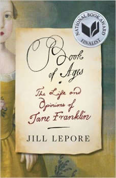 Book of Ages: The Life and Opinions of Jane Franklin, Jill Lepore