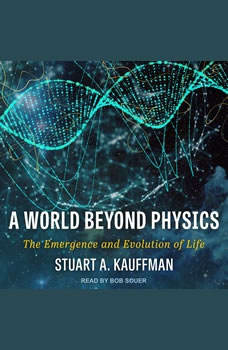 A World Beyond Physics: The Emergence and Evolution of Life, Stuart A. Kauffman