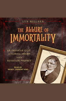 The Allure of Immortality: An American Cult, a Florida Swamp, and a Renegade Prophet An American Cult, a Florida Swamp, and a Renegade Prophet, Lyn Millner
