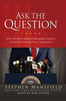 Ask the Question: Why We Must Demand Religious Clarity from Our Presidential Candidates, Stephen Mansfield