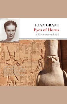 Eyes of Horus: A Far Memory Book, Joan Grant