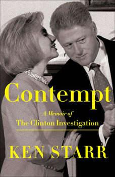 Contempt: A Memoir of the Clinton Investigation, Ken Starr