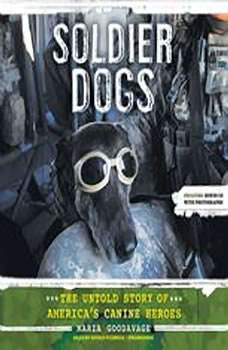Soldier Dogs: The Untold Story of Americas Canine Heroes, Maria Goodavage