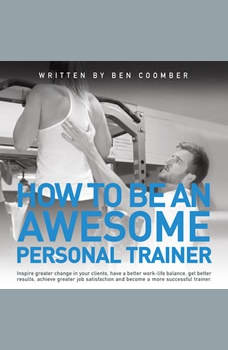 How To Be An Awesome Personal Trainer , Ben Coomber