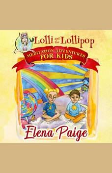 Lolli and the Lollipop (Meditation Adventures for Kids - volume 1), Elena Paige