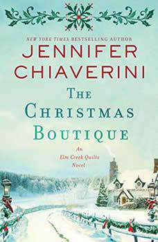 The Christmas Boutique: An Elm Creek Quilts Novel An Elm Creek Quilts Novel, Jennifer Chiaverini