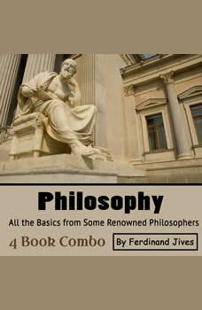 Philosophy: All the Basics from Some Renowned Philosophers, Ferdinand Jives