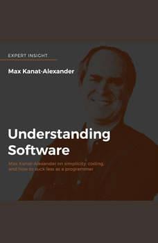 Understanding Software: Max Kanat-Alexander on simplicity, coding, and how to suck less as a programmer, Max Kanat-Alexander