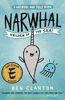 Narwhal: Unicorn of the Sea (A Narwhal and Jelly Book #1), Ben Clanton