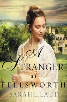 A Stranger at Fellsworth, Sarah E. Ladd