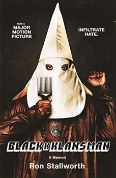 Black Klansman: Race, Hate, and the Undercover Investigation of a Lifetime Race, Hate, and the Undercover Investigation of a Lifetime, Ron Stallworth