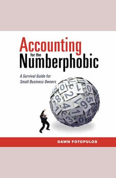 Accounting for the Numberphobic: A Survival Guide for Small Business Owners, Dawn Fotopulos
