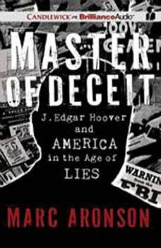 Master of Deceit: J. Edgar Hoover and America in the Age of Lies, Marc Aronson