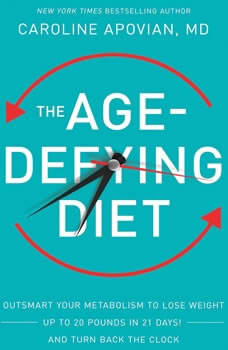 The Age-Defying Diet: Outsmart Your Metabolism to Lose Weight--Up to 20 Pounds in 21 Days!--And Turn Back the Clock, Caroline Apovian