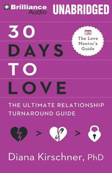 30 Days to Love: The Ultimate Relationship Turnaround Guide, Diana Kirschner PhD