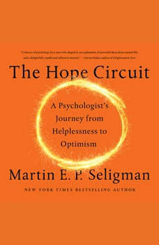 The Hope Circuit: A Psychologist's Journey from Helplessness to Optimism, Martin E. P. Seligman