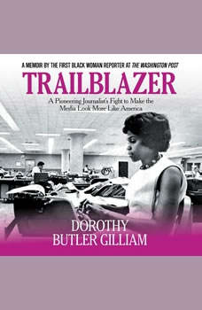 Trailblazer: A Pioneering Journalist's Fight to Make the Media Look More Like America, Dorothy Butler Gilliam