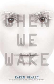 When We Wake, Karen Healey