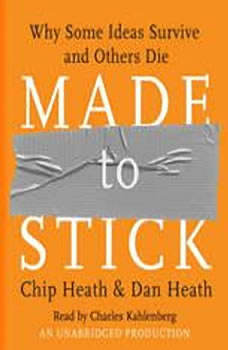 Made to Stick: Why Some Ideas Survive and Others Die, Chip Heath