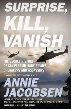 Surprise, Kill, Vanish: The Secret History of CIA Paramilitary Armies, Operators, and Assassins, Annie Jacobsen