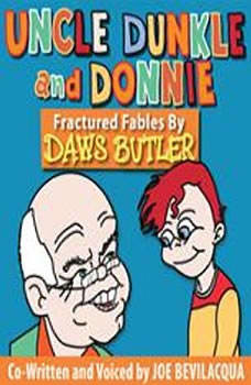 Uncle Dunkle and Donnie: Fractured Fables by Daws Butler, Joe Bevilacqua and Daws Butler