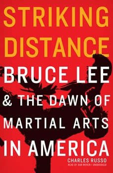 Striking Distance: Bruce Lee & the Dawn of Martial Arts in America Bruce Lee & the Dawn of Martial Arts in America, Charles Russo