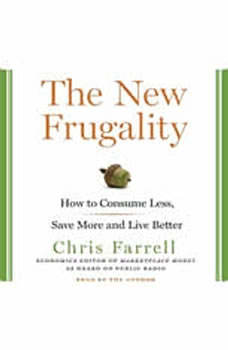 The New Frugality: How to Consume Less, Save More, and Live Better, Chris Farrell