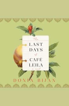 The Last Days of Café Leila: A Novel, Donia Bijan