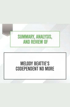 Summary, Analysis, and Review of Melody Beattie's Codependent No More, Start Publishing Notes