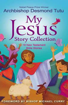 My Jesus Story Collection: 18 New Testament Bible Stories, Archbishop Desmond Tutu