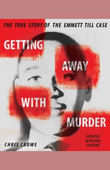Getting Away with Murder: The True Story of the Emmett Till Case The True Story of the Emmett Till Case, Chris Crowe