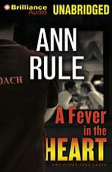 A Fever in the Heart: And Other True Cases And Other True Cases, Ann Rule