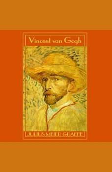 Vincent van Gogh: A Biography, Julius Meier-Graefe