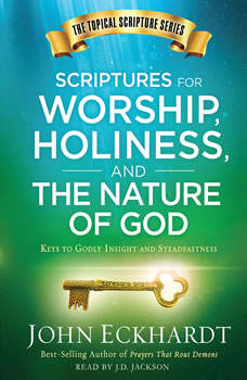 Scriptures for Worship, Holiness, and the Nature of God: Keys to Godly Insight and Steadfastness Keys to Godly Insight and Steadfastness, John Eckhardt