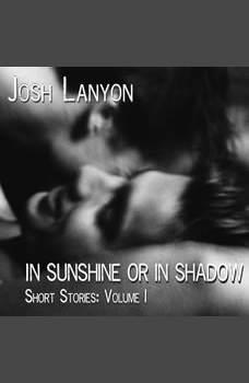 In Sunshine or In Shadow: Short Stories Volume 1, Josh Lanyon