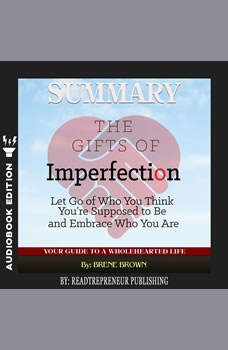 Summary of The Gifts of Imperfection: Let Go of Who You Think You're Supposed to Be and Embrace Who You Are by Brene Brown, Readtrepreneur Publishing