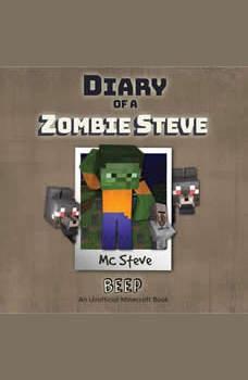 Diary Of A Zombie Steve Book 1: Beep: (An Unofficial Minecraft Diary Book), MC Steve
