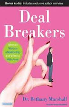 Deal Breakers: When to Work on a Relationship and When to Walk Away When to Work on a Relationship and When to Walk Away, Dr. Bethany Marshall
