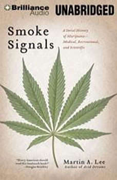 Smoke Signals: A Social History of Marijuana - Medical, Recreational, and Scientific, Martin A. Lee