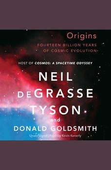 Origins: Fourteen Billion Years of Cosmic Evolution Fourteen Billion Years of Cosmic Evolution, Neil deGrasse Tyson; Donald Goldsmith