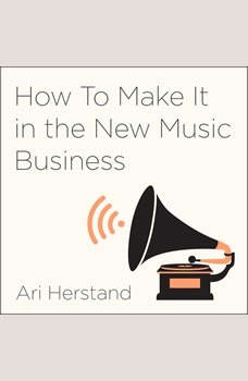 How To Make It in the New Music Business: Practical Tips on Building a Loyal Following and Making a Living as a Musician, Ari Herstand