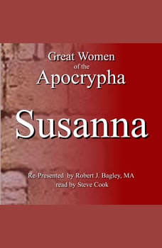 Great Women of the Apocrypha: Susanna, Robert J. Bagley