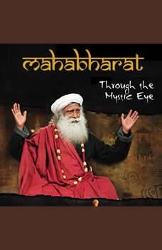 Mahabharat: Through The Mystic Eye, Sadhguru