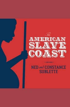 The American Slave Coast: A History of the Slave-Breeding Industry, Constance Sublette