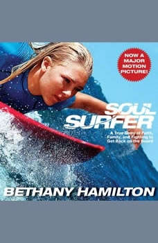 Soul Surfer: A True Story of Faith, Family, and Fighting to Get Back on the Board A True Story of Faith, Family, and Fighting to Get Back on the Board, Bethany Hamilton