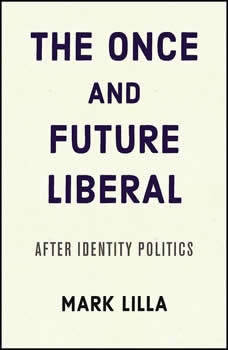 The Once and Future Liberal: After Identity Politics, Mark Lilla