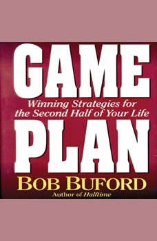 Game Plan: Winning Strategies for the Second Half of Your Life, Bob P. Buford