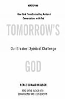 Tomorrow's God: Our Greatest Spiritual Challenge, Neale Donald Walsch