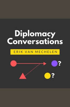 Diplomacy Conversations: How to Win at Diplomacy, Or Strategy for Face-to-Face, Online, and Tournaments, Erik van Mechelen